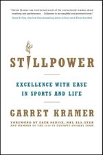 Stillpower : Excellence with Ease in Sports and Life - Garret Kramer