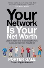 Your Network Is Your Net Worth : Unlock the Hidden Power of Connections for Wealth, Success, and Happiness in the Digital Age - Porter Gale