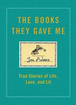 The Books They Gave Me : True Stories of Life, Love, and Lit - Jennifer Adams