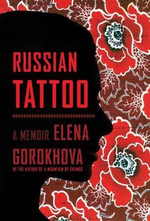 Russian Tattoo : A Memoir - Elena Gorokhova