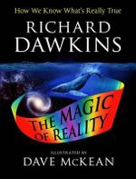 The Illustrated Magic of Reality : How We Know What's Really True - Richard Dawkins