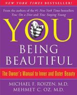 You: Being Beautiful : The Owner's Manual to Inner and Outer Beauty - Michael F Roizen, M.D.