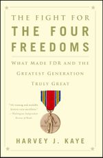 The Fight for the Four Freedoms : What Made FDR and the Greatest Generation Truly Great - Harvey J. Kaye