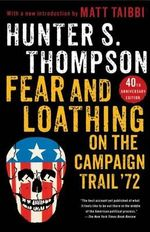 Fear and Loathing on the Campaign Trail '72 - Hunter S Thompson