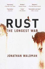 Rust : The Longest War - Jonathan Waldman