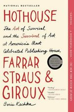 Hothouse : The Art of Survival and the Survival of Art at America's Most Celebrated Publishing House, Farrar, Straus, and Giroux - Boris Kachka