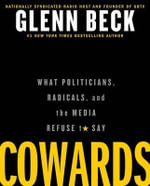 Cowards : What Politicians, Radicals, and the Media Refuse to Say - Glenn Beck
