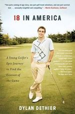18 in America : A Young Golfer's Epic Journey to Find the Essence of the Game - Dylan Dethier