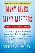 Many Lives, Many Masters : The True Story of a Prominent Psychiatrist, His Yo - Brian L. Weiss