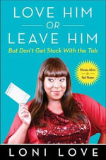 Love Him or Leave Him, But Don't Get Stuck with the Tab : Hilarious Advice for Real Women - Loni Love