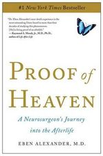 Proof of Heaven : A Neurosurgeon's Journey into the Afterlife - Eben Alexander
