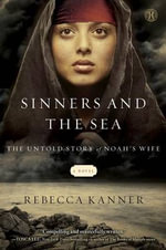 Sinners and the Sea : The Untold Story of Noah's Wife - Rebecca Kanner