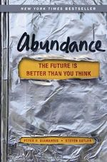 Abundance : The Future Is Better Than You Think - Peter H. Diamandis