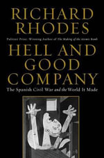 Hell and Good Company : The Spanish Civil War and the World It Made - Richard Rhodes