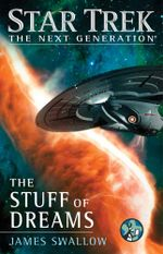 Star Trek : The Next Generation: The Stuff of Dreams - James Swallow