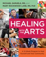 Healing with the Arts : A 12-Week Program to Heal Yourself and Your Community - Michael Samuels