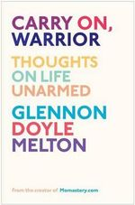 Carry On, Warrior : Thoughts on Life Unarmed - Glennon Melton