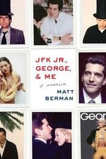 JFK Jr., George, & Me : A Memoir - Matt Berman