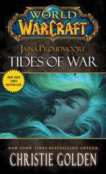 World of Warcraft: Jaina Proudmore : Tides of War : Mists of Pandaria Series : Book 1 - Christie Golden