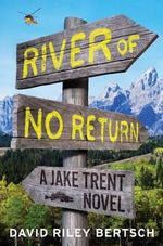 River of No Return : A Jake Trent Novel - David Riley Bertsch
