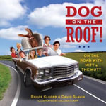 Dog on the Roof! : On the Road with Mitt and the Mutt - Bruce Kluger