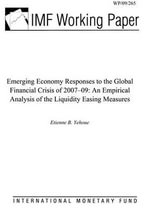 Emerging Economy Responses to the Global Financial Crisis of 2007-09 : An Empirical Analysis of the Liquidity Easing Measures - Etienne B. Yehoue