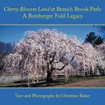 Cherry Blossom Land at Branch Brook Park :  A Bamberger Fuld Legacy - Christine Baker