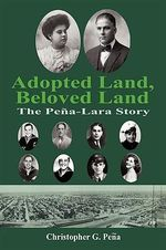 Adopted Land, Beloved Land : The Peña-lara Story - Christopher G. Pena