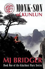 Monk-Son of Kunlun :  Book One of the Khalduni Wars Series - M. J. Bridger