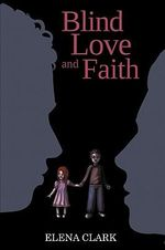 Blind Love and Faith :  Every Body Deserves a Chance to Become a Better P... - Elena Clark