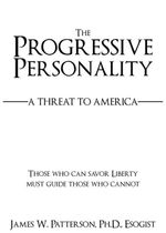 The Progressive Personality : A Threat to America - James W Patterson