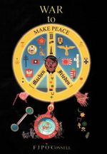 War to Make Peace : Machen Frieden - F. J. P. O'connell