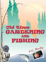 Old Time Gardening and Fishing - F.L. Henley