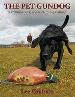 The Pet Gundog :  A Common Sense Approach to Dog Training - Lez Graham