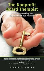 The Nonprofit Board Therapist : a Guide to Unlocking Your Organization's True Potential - Dennis C. Miller