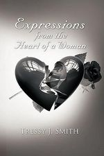 Expressions from the Heart of a Woman - Tressy J. Smith
