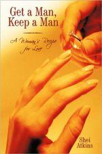 Get a Man, Keep a Man : A Woman's Recipe for Love - Shei Atkins