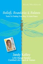 Beliefs, Boundaries & Balance : Tools To Finding Your Way To Inner Peace - Jandy Kelly
