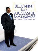Blue Print for a Successful Marriage - Dr. Joshua Joy Dara Sr.