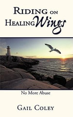 Riding on Healing Wings : No More Abuse - Gail Coley