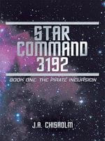 Star Command 3192 : Book One: The Pirate Incursion - J.A. Chisholm