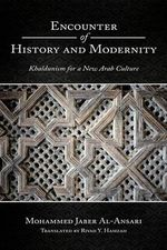 Encounter of History and Modernity :  Khaldunism for a New Arab Culture - Mohammed Jaber Al-ansari