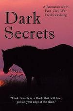 Dark Secrets : A Romance set in Post-Civil War Fredericksburg - Vicki L. Kidwell