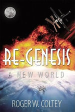Re-Genesis : A New World - Roger W. Coltey