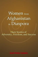 Women from Afghanistan in Diaspora : Their Stories of Adversity, Freedom, and Success - Sayid Sattar Langary