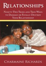Relationships : Ninety-Two Tried and True Ways to Damage or Fatally Destroy Your Relationship - Charmaine Richards
