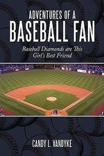 Adventures of a Baseball Fan : Baseball Diamonds Are This Girl's Best Friend - Candy L. Vandyke