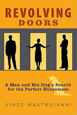 Revolving Doors : A Man and His Dog's Search for the Perfect Housemate - Vince Mastroianni