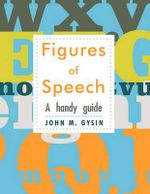 Figures of Speech : A Handy Guide - John M. Gysin
