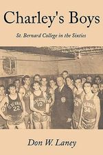 Charley's Boys : St. Bernard College in the Sixties - Don W. Laney